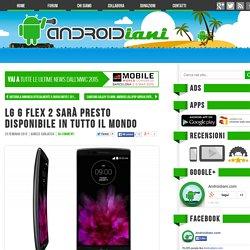 LG G Flex 2 sarà presto disponibile in tutto il mondo - Androidiani.com