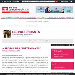 """A propos des """"Prétendants"""" - Les Prétendants - Jean-Luc Lagarce, - mise en scène Jean-Pierre Vincent,"""