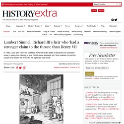 'Pretender' Lambert Simnel was in fact Richard III's heir who 'had a stronger claim to the throne than Henry VII'