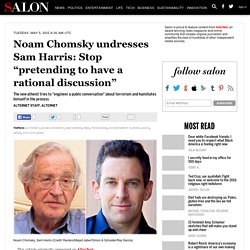 "Noam Chomsky undresses Sam Harris: Stop ""pretending to have a rational discussion"""