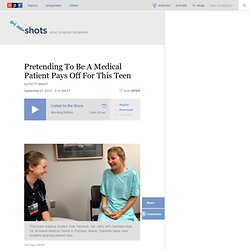 Pretending To Be A Medical Patient Pays Off For This Teen
