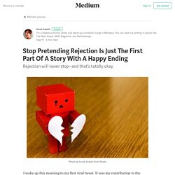 Stop Pretending Rejection Is Just The First Part Of A Story With A Happy Ending