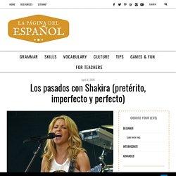 Los pasados con Shakira (pretérito, imperfecto y perfecto)