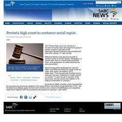 Pretoria high court to sentence serial rapist:Wednesday 9 September 2015