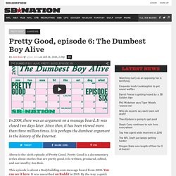 Pretty Good, episode 6: The Dumbest Boy Alive