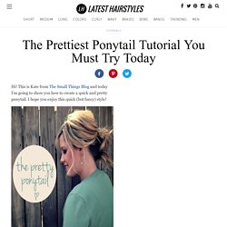 The Pretty Ponytail Tutorial You Must Try Today