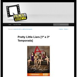 Pretty Little Liars [1ª a 3ª Temporada] | Filmes com Legenda