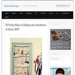 10 Pretty Ways to Display your Necklaces at Home {DIY}