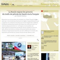 La Russie expose les preuves du trafic de pétrole de Daesh via la Turquie, par Valentin Vasilescu