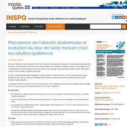 INSPQ_QC_CA - AOUT 2019 - Prévalence de l'obésité abdominale et évolution du tour de taille mesuré chez les adultes québécois