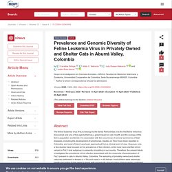 VIRUSES 20/04/20 Prevalence and Genomic Diversity of Feline Leukemia Virus in Privately Owned and Shelter Cats in Aburrá Valley, Colombia