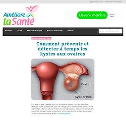 Comment prévenir et détecter à temps les kystes aux ovaires