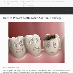 How To Prevent Teeth Decay And Tooth Damage - Dental Sanctuary