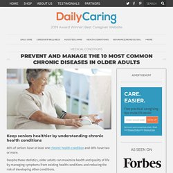 Prevent and Manage the 10 Most Common Chronic Diseases in Older Adults – DailyCaring