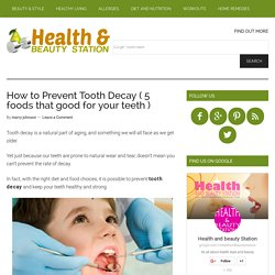 5 Foods that will Help Prevent Tooth Decay