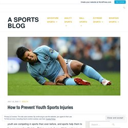 How to Prevent Youth Sports Injuries – A Sports Blog