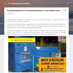 Recycling Equipment For Preventative Maintenance – Does It Make Sense?