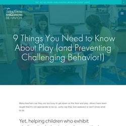 9 Things You Need to Know About Play (and Preventing Challenging Behavior!) — Challenging Behavior