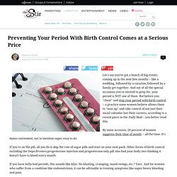 Preventing Your Period With Birth Control Comes at a Serious Price