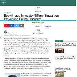 Body-Image Innovator Tiffany Stewart on Preventing Eating Disorders