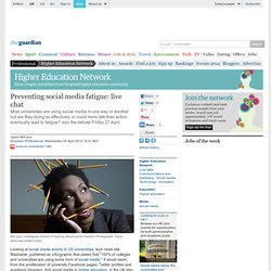 Preventing social media fatigue: live chat | Higher Education Network | Guardian Professional