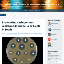 REFLEXIONSIPC 09/06/16 Preventing carbapenem-resistant Salmonella or E.coli in foods