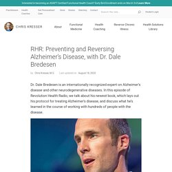 Preventing and Reversing Alzheimer's Disease, with Dr. Dale Bredesen