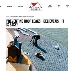 Preventing Roof Leaks Believe Us It Is Easy!