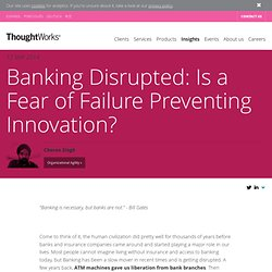 Banking Disrupted: Is a Fear of Failure Preventing Innovation?
