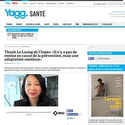 Thanh Le Luong de l'Inpes: «Il n'y a pas de remise en cause de la prévention, mais une adaptation continue»