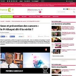 Sexe et prévention des cancers : lePrKhayat dit-il la vérité