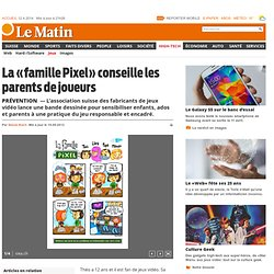 Prévention: La «famille Pixel» conseille les parents de joueurs - News High-Tech: Jeux