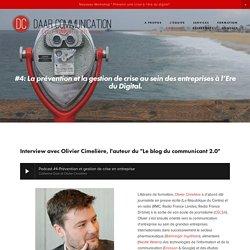 """#4: La prévention et la gestion de crise au sein des entreprises à l'Ere du Digital. Interview avec Olivier Cimelière, l'auteur du """"Le blog du communicant 2.0"""""""