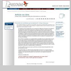 Tous les articles en Une ''Prévention du rachitisme par la vitamineD: ni trop ni trop peu'', 1er décembre 2013