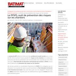 Le PPSPS, outil de prévention des risques sur les chantiers - Blog Batimat