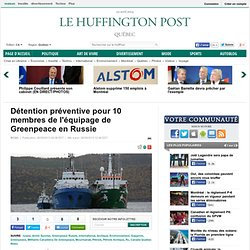 Comparution attendue des militants canadiens de Greenpeace en Russie