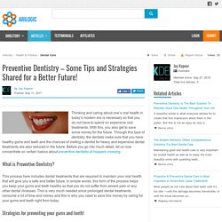Preventive Dentistry – Some Tips and Strategies Shared for a Better Future!