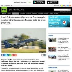 Les USA préviennent Moscou et Damas qu'ils se défendront en cas de frappes près de leurs positions