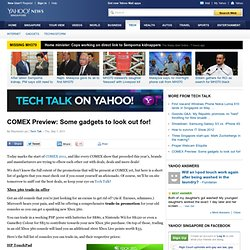 COMEX Preview: Some gadgets to look out for!
