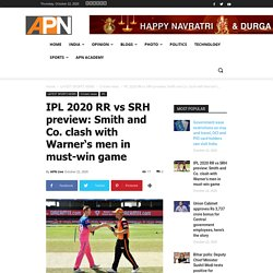 IPL 2020 RR vs SRH preview: Smith and Co. clash with Warner 's men in must-win game
