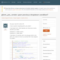 gform_pre_render upon previous dropdown condition? « Gravity Support Forums