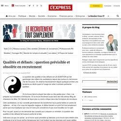 Qualités et défauts : question prévisible et obsolète en recrutement