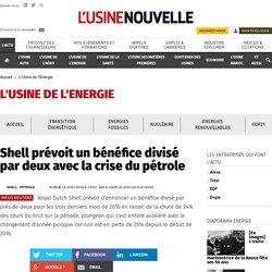 Shell prévoit un bénéfice divisé par deux avec la crise du pétrole - L'Usine de l'Energie