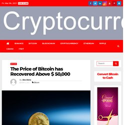 The Price of Bitcoin has Recovered Above $ 50,000