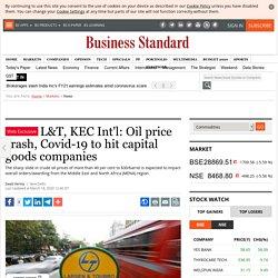 L&T, KEC Int'l: Oil price crash, Covid-19 to hit capital goods companies