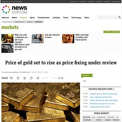 Price of gold set to rise as price fixing under review
