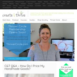 C&T Q&A – How Do I Price My Handmade Goods?