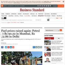 Fuel prices raised again: Petrol at Rs 90.22 in Mumbai, Rs 82.86 in Delhi
