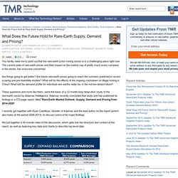 What Does the Future Hold for Rare-Earth Supply, Demand and Pricing? — Technology Metals Research