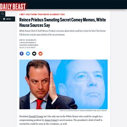 Reince Priebus Sweating Secret Comey Memos, White House Sources Say